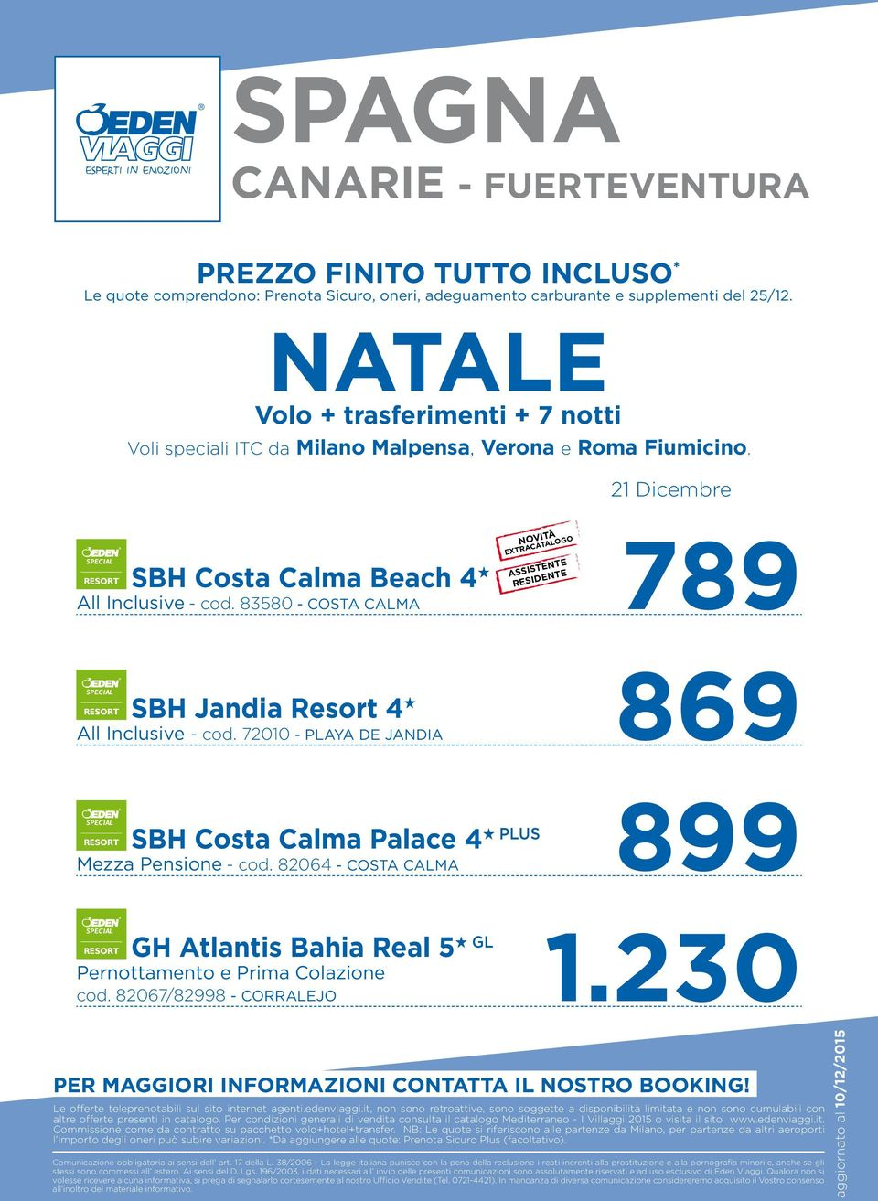 83580 - COSTA CALMA ASSISTENTE RESIDENTE 869 RESORT SBH Jandia Resort 4 H All Inclusive - cod. 72010 - PLAYA DE JANDIA 899 RESORT SBH Costa Calma Palace 4 H PLUS Mezza Pensione - cod.