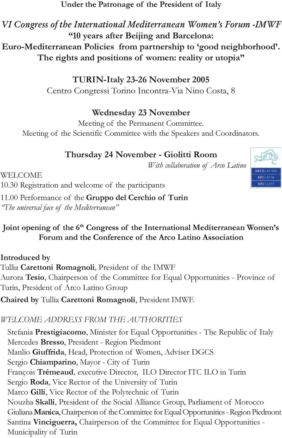 The rights and positions of women: reality or utopia TURIN-Italy 23-26 November 2005 Centro Congressi Torino Incontra-Via Nino Costa, 8 Wednesday 23 November Meeting of the Permanent Committee.