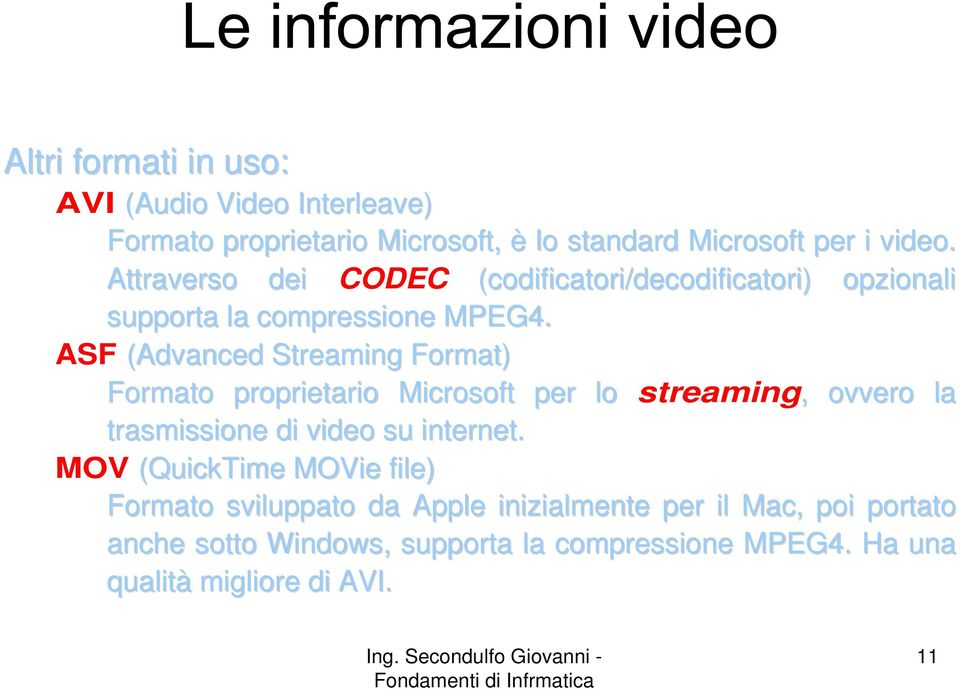 ASF (Advanced Streaming Format) Formato proprietario Microsoft per lo streaming,, ovvero la trasmissione di video su internet.