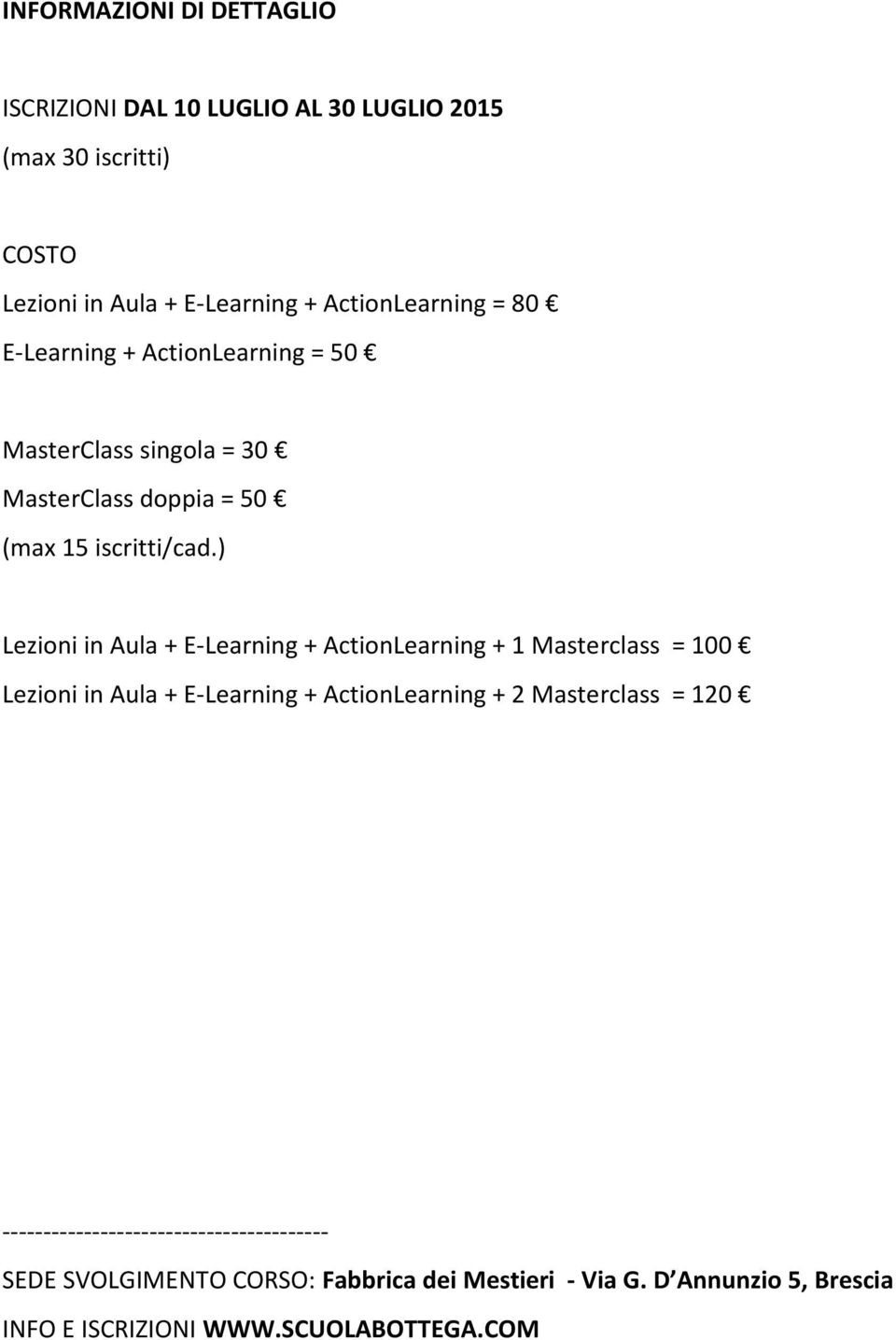 ) Lezioni in Aula + E-Learning + ActionLearning + 1 Masterclass = 100 Lezioni in Aula + E-Learning + ActionLearning + 2 Masterclass =