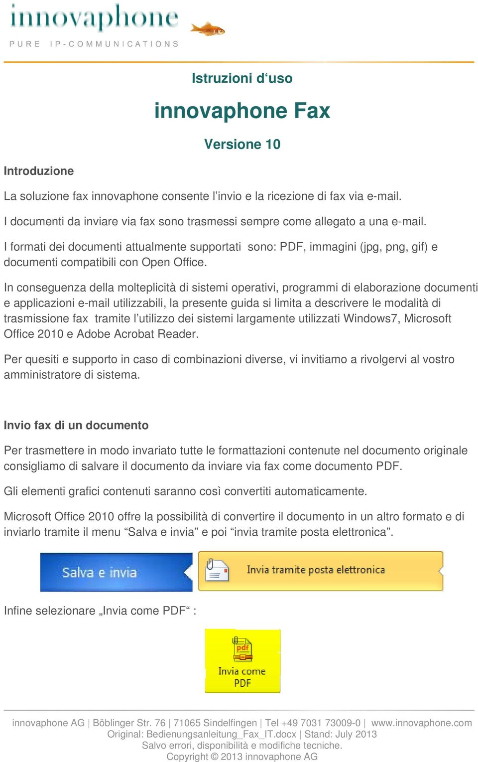 I formati dei documenti attualmente supportati sono: PDF, immagini (jpg, png, gif) e documenti compatibili con Open Office.
