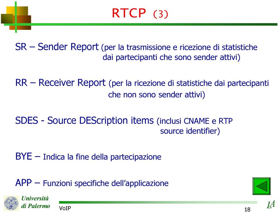 che non sono sender attivi) SDES - Source DEScription items (inclusi CNAME e RTP source