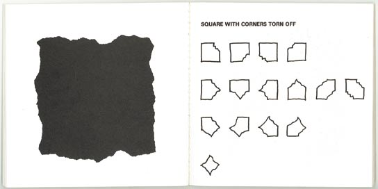 39. Squares with sides and corners torn off, New York, The John Weber Gallery, 1977; 13,8x14 cm., brossura, pp.pp. [32], copertina bianca con titolo in nero.