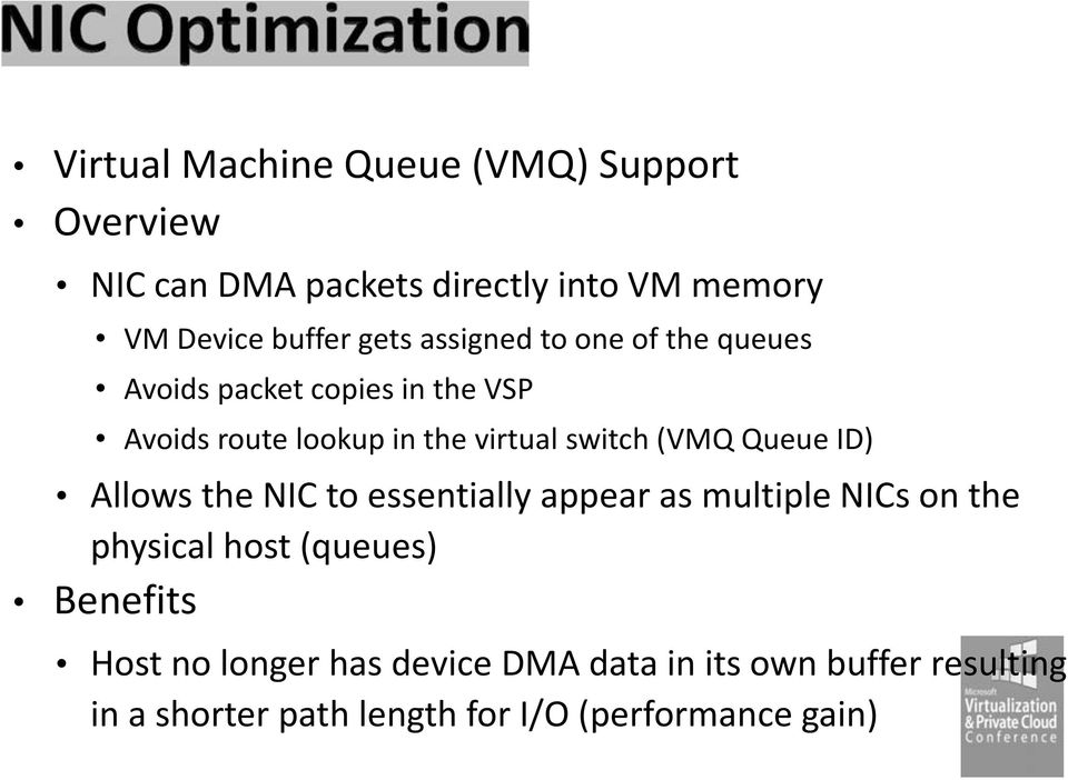 (VMQ Queue ID) Allows the NIC to essentially appear as multiple NICs on the physical host (queues) Benefits