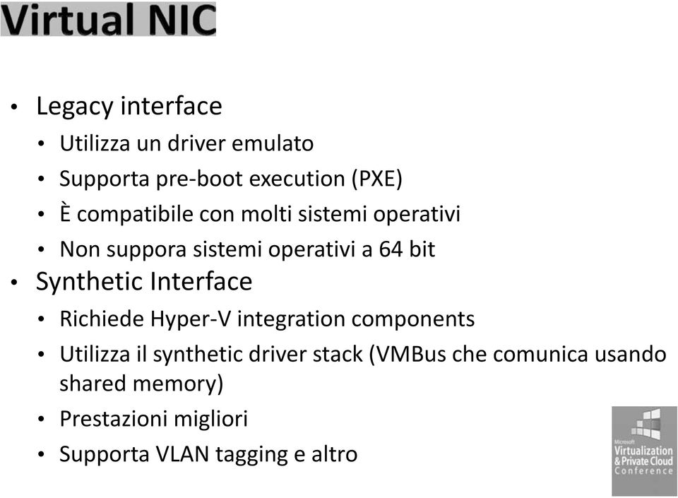 Synthetic Interface Richiede Hyper-V integration components Utilizza il synthetic