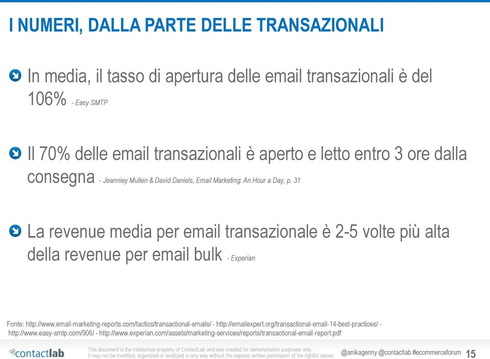 31 La revenue media per email transazionale è 2-5 volte più alta della revenue per email bulk - Experian Fonte: http://www.email-marketing-reports.