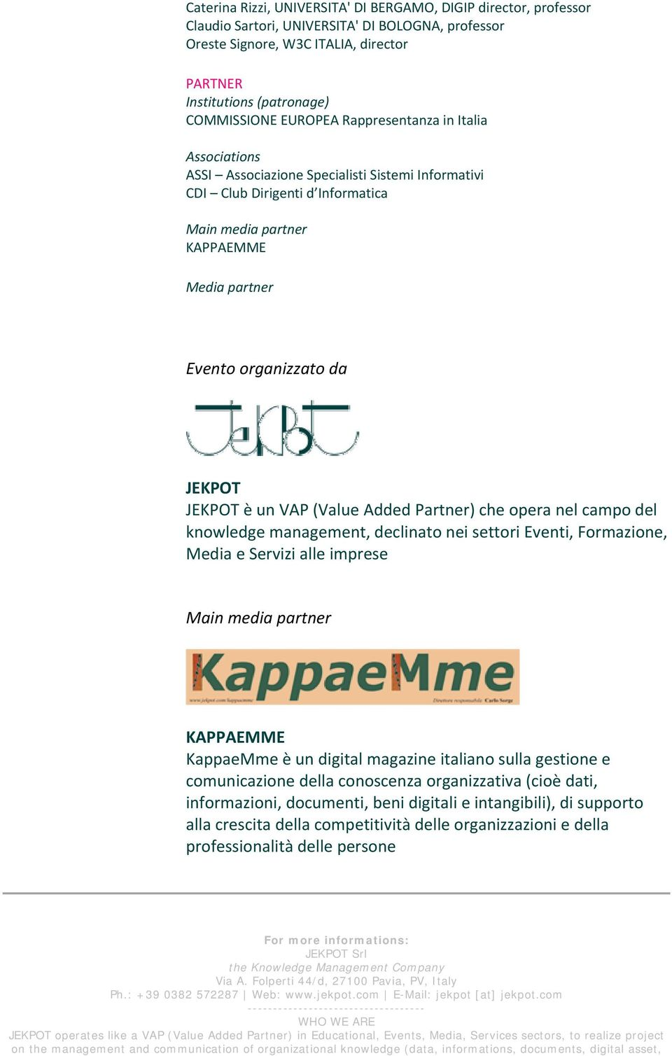 JEKPOT JEKPOT è un VAP (Value Added Partner) che opera nel campo del knowledge management, declinato nei settori Eventi, Formazione, Media e Servizi alle imprese Main media partner KAPPAEMME