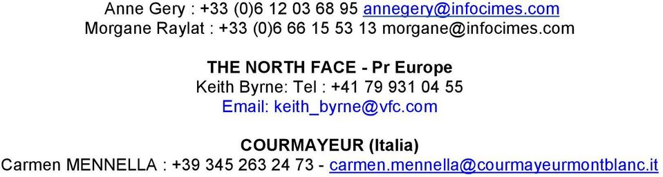 com THE NORTH FACE - Pr Europe Keith Byrne: Tel : +41 79 931 04 55 Email: