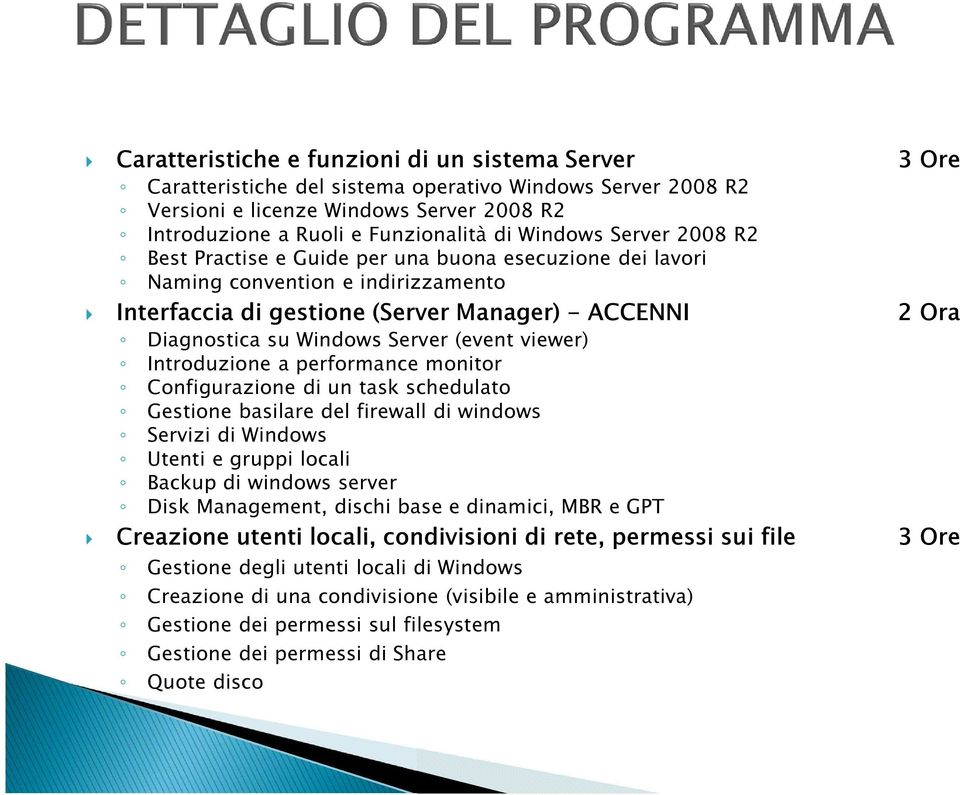 Server (event viewer) Introduzione a performance monitor Configurazione di un task schedulato Gestione basilare del firewall di windows Servizi di Windows Utenti e gruppi locali Backup di windows