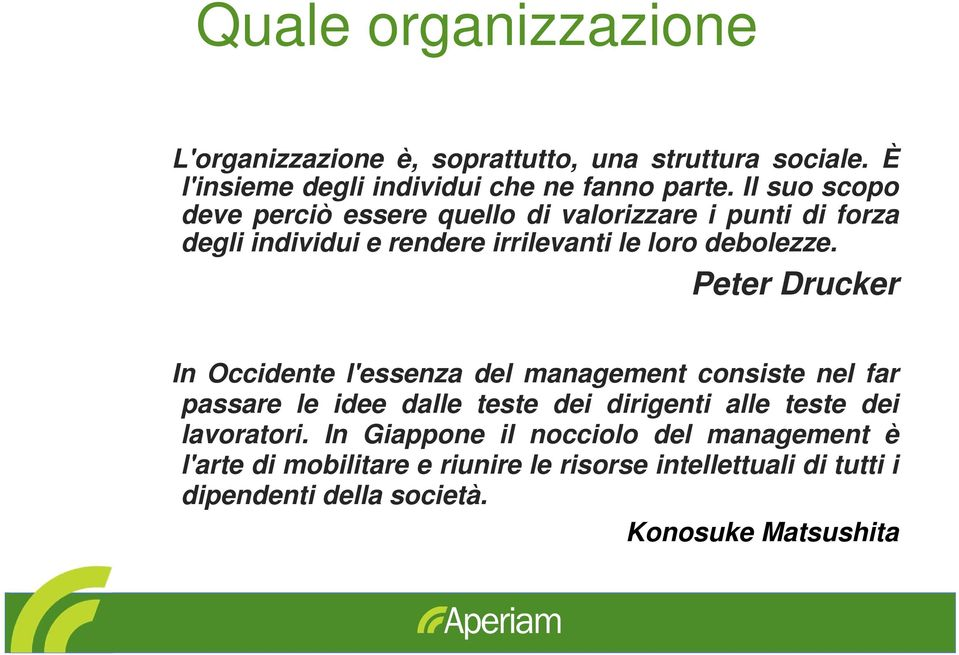 Peter Drucker In Occidente l'essenza del management consiste nel far passare le idee dalle teste dei dirigenti alle teste dei