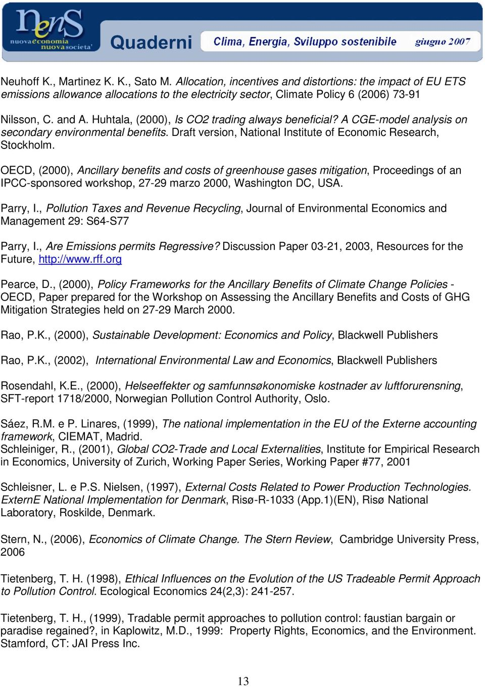 OECD, (2000), Ancillary benefits and costs of greenhouse gases mitigation, Proceedings of an IPCC-sponsored workshop, 27-29 marzo 2000, Washington DC, USA. Parry, I.