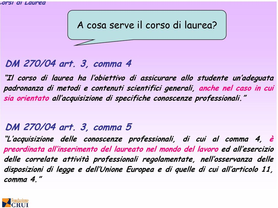 caso in cui sia orientato all acquisizione di specifiche conoscenze professionali. DM 270/04 04 art.
