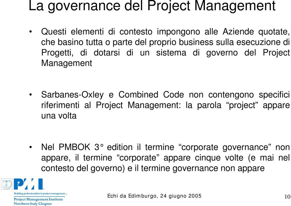 contengono specifici riferimenti al Project Management: la parola project appare una volta Nel PMBOK 3 edition il termine corporate