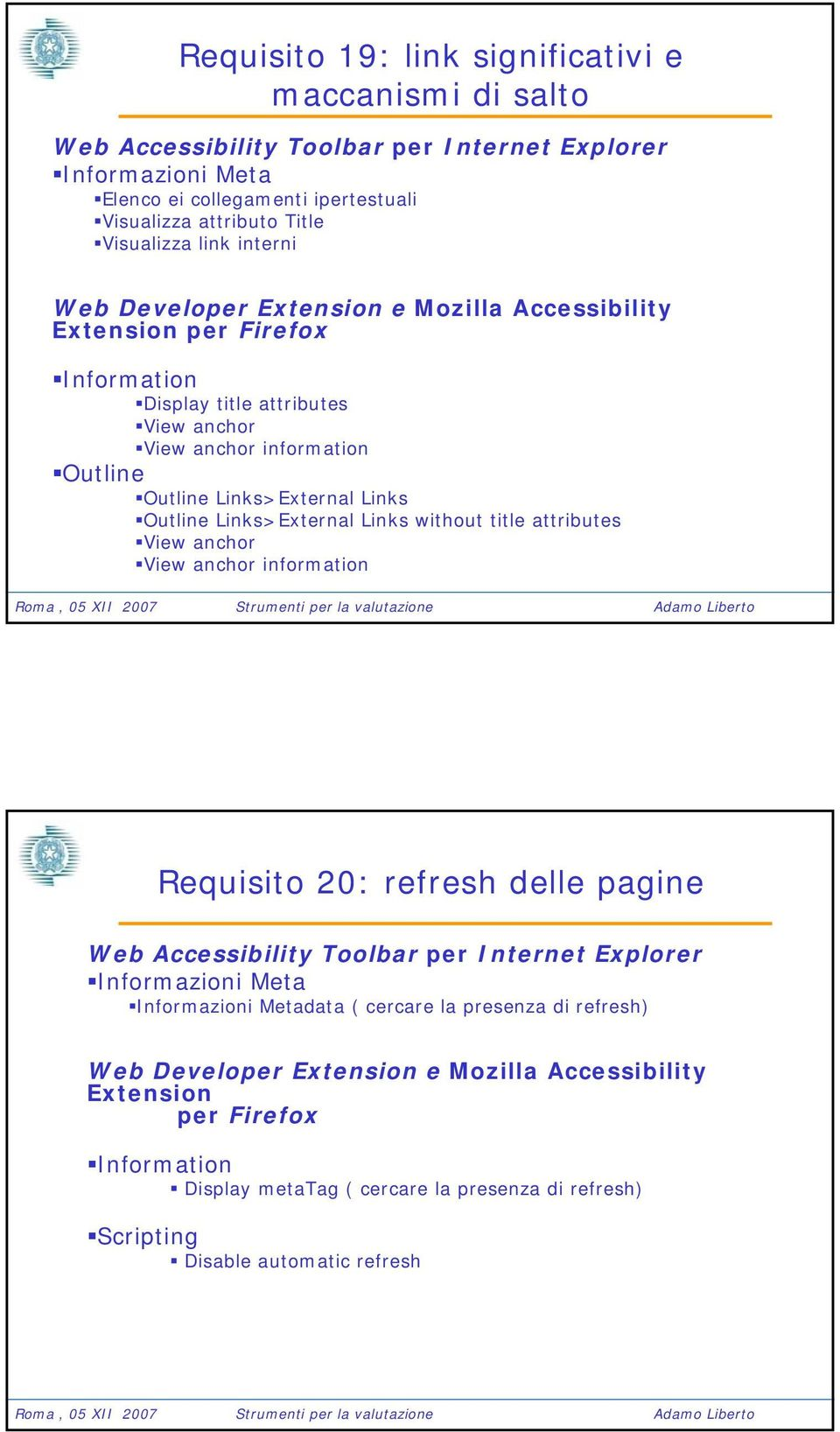 Links without title attributes View anchor View anchor information Requisito 20: refresh delle pagine Informazioni Meta Informazioni Metadata (
