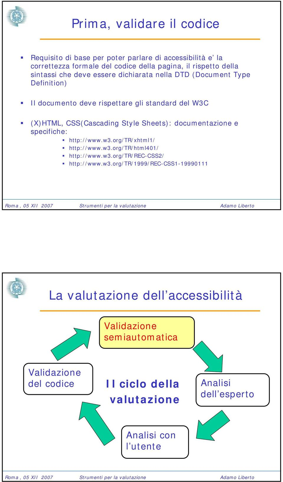 documentazione e specifiche: http://www.w3.