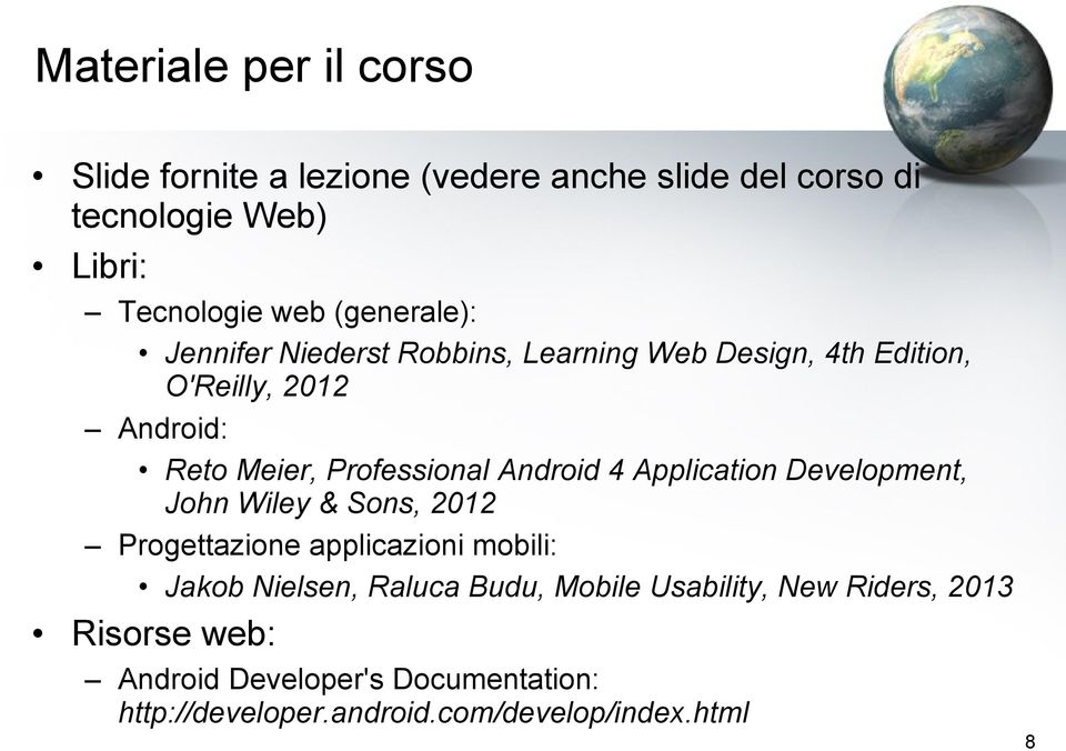 Android 4 Application Development, John Wiley & Sons, 2012 Progettazione applicazioni mobili: Jakob Nielsen, Raluca Budu,