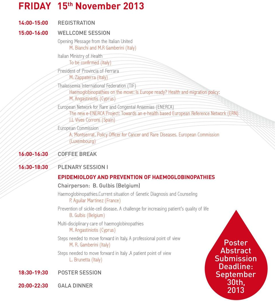 Zappaterra (Italy) 16:00-16:30 COFFEE BREAK Thalassemia International Federation (TIF) Haemoglobinopathies on the move: Is Europe ready? Health and migration policy: M.