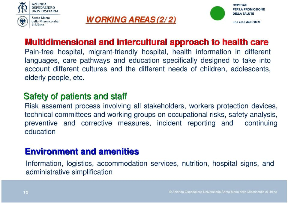 Safety of patients and staff Risk assement process involving all stakeholders, workers protection devices, technical committees and working groups on occupational risks, safety analysis, preventive