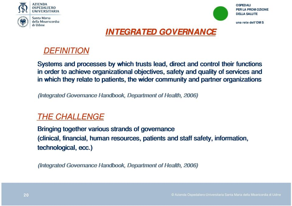 of Health, 2006) THE CHALLENGE Bringing together various strands of governance (clinical, financial, human resources, patients and staff safety, information,
