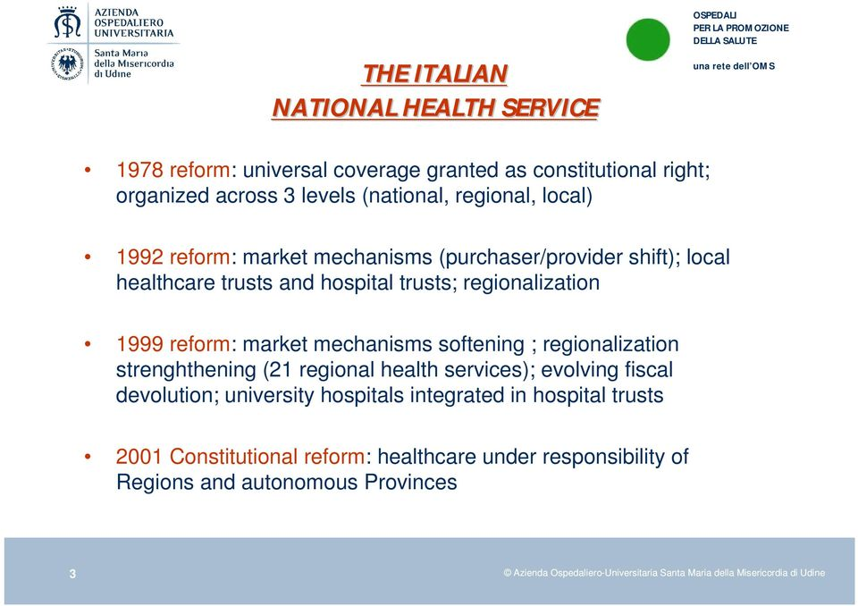 softening ; regionalization strenghthening (21 regional health services); evolving fiscal devolution; university hospitals integrated in hospital trusts 2001