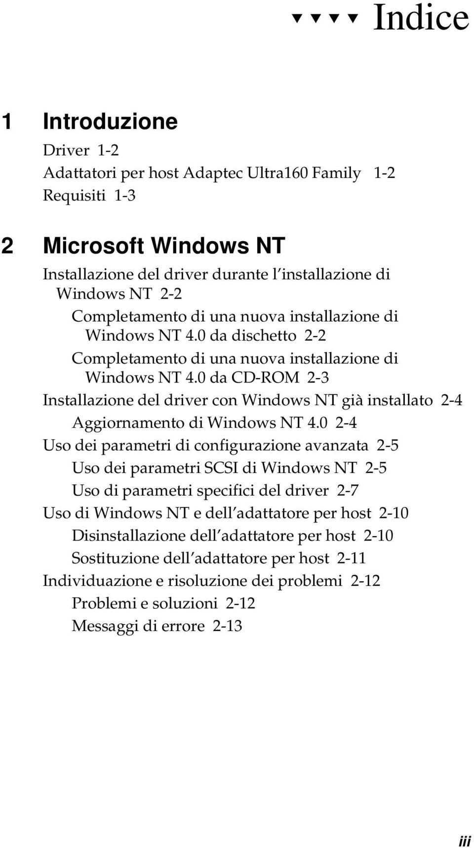 0 da CD-ROM 2-3 Installazione del driver con Windows NT già installato 2-4 Aggiornamento di Windows NT 4.