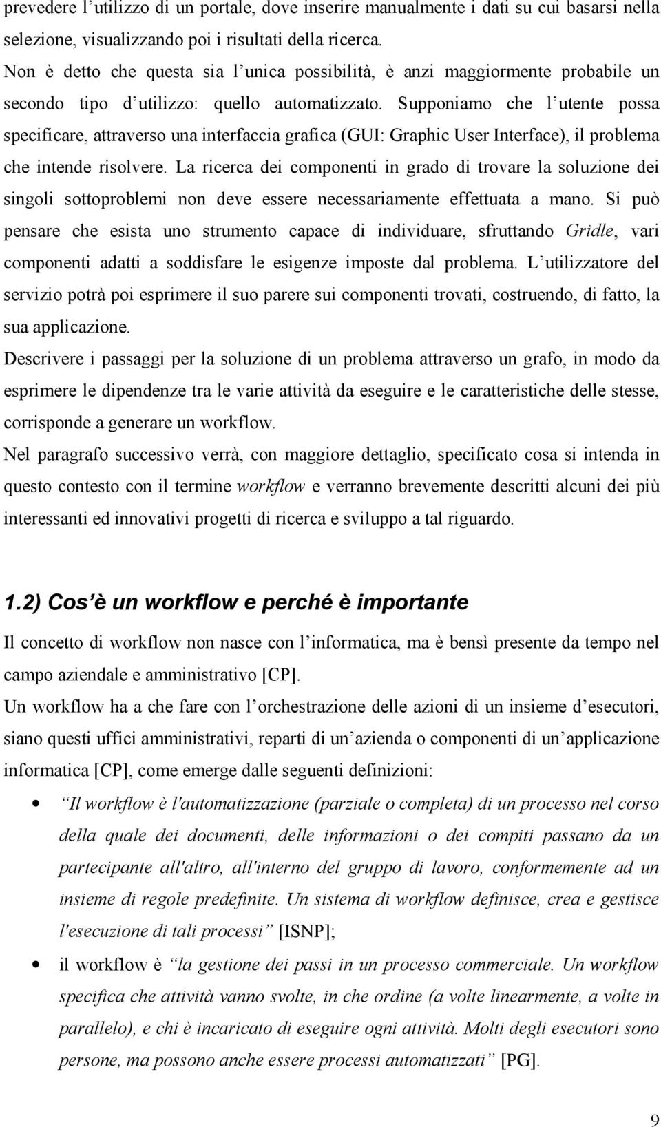 Supponiamo che l utente possa specificare, attraverso una interfaccia grafica (GUI: Graphic User Interface), il problema che intende risolvere.