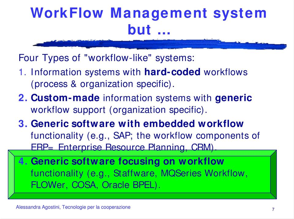Custom-made information systems with generic workflow support (organization specific). 3.