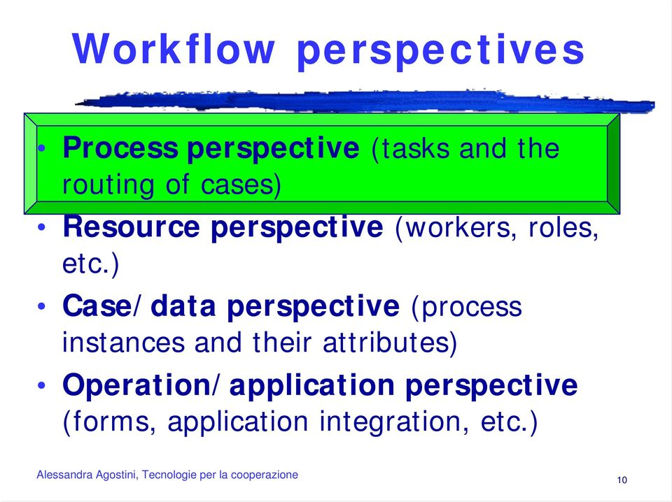 ) Case/data perspective (process instances and their attributes)