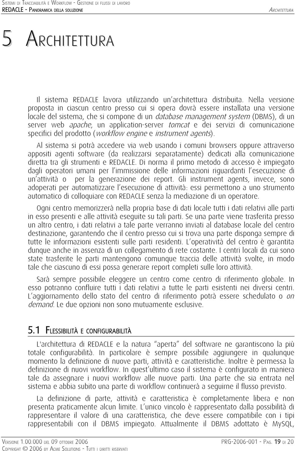 un application-server tomcat e dei servizi di comunicazione specifici del prodotto (workflow engine e instrument agents).