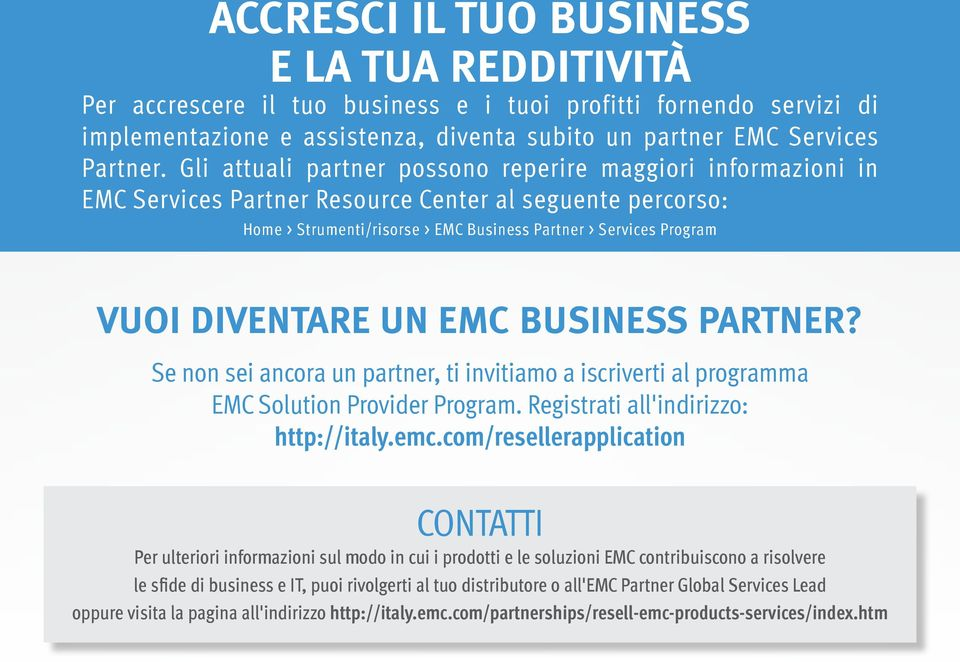 DIVENTARE UN EMC BUSINESS PARTNER? Se non sei ancora un partner, ti invitiamo a iscriverti al programma EMC Solution Provider Program. Registrati all'indirizzo: http://italy.emc.