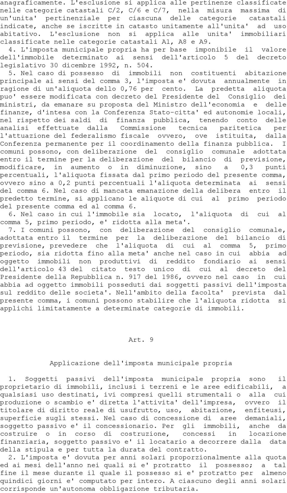 se iscritte in catasto unitamente all'unita' ad uso abitativo. L'esclusione non si applica alle unita' immobiliari classificate nelle categorie catastali A1, A8 e A9. 4.