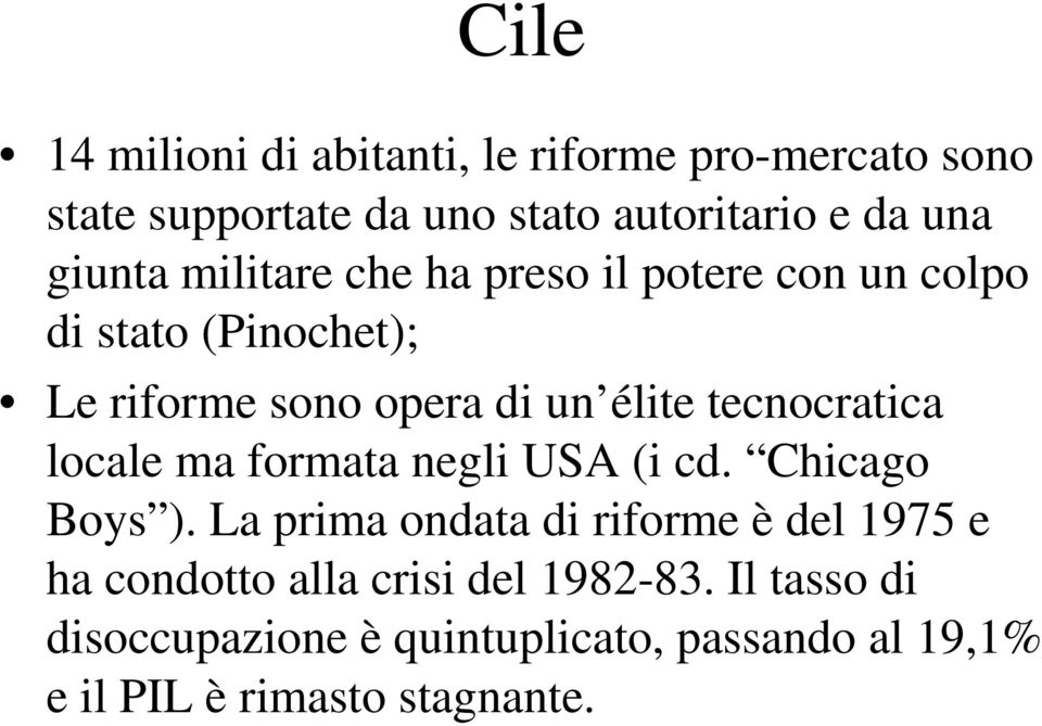 tecnocratica locale ma formata negli USA (i cd. Chicago Boys ).