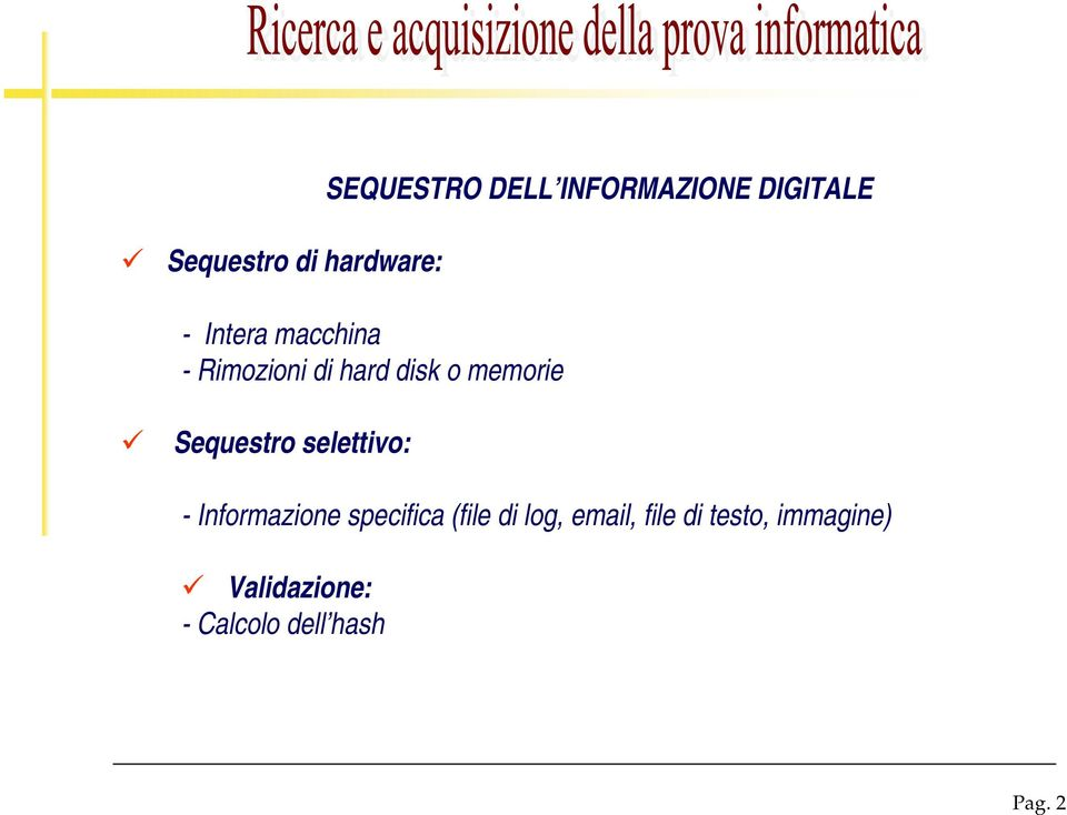 Sequestro selettivo: - Informazione specifica (file di log,