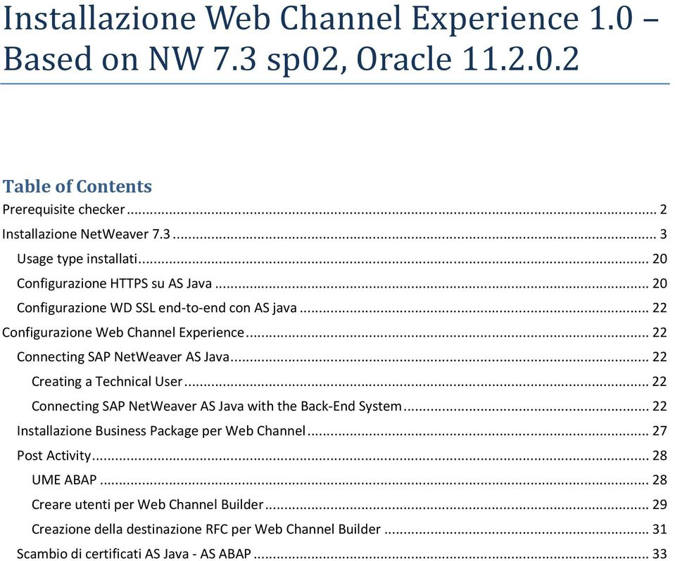 .. 22 Creating a Technical User... 22 Connecting SAP NetWeaver AS Java with the Back-End System... 22 Installazione Business Package per Web Channel... 27 Post Activity.