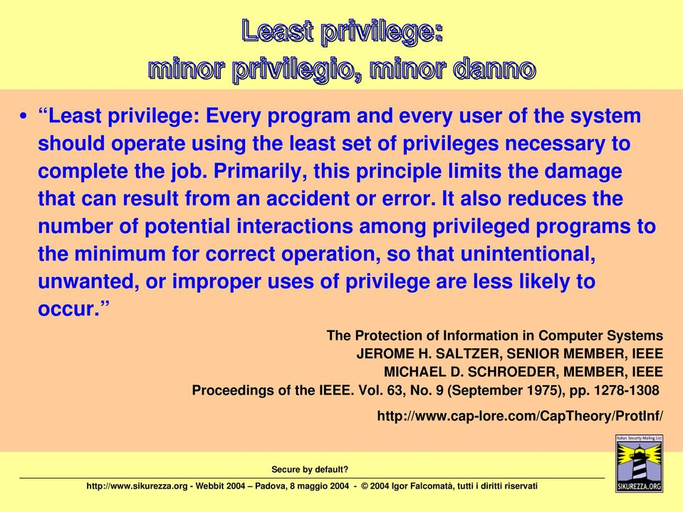 It also reduces the number of potential interactions among privileged programs to the minimum for correct operation, so that unintentional, unwanted, or improper uses of privilege