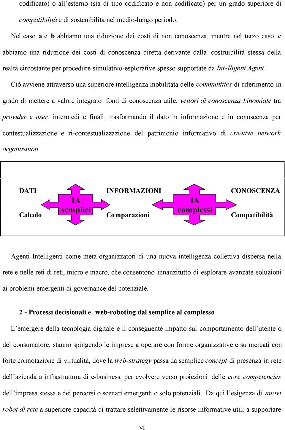 circostante per procedure simulativo-esplorative spesso supportate da Intelligent Agent.