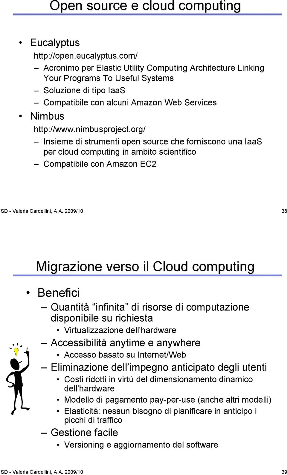 org/ Insieme di strumenti open source che forniscono una IaaS per cloud computing in ambito scientifico Compatibile con Am