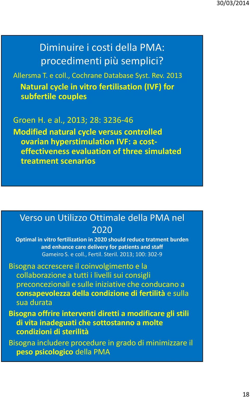 nel 2020 Optimal in vitro fertilization in 2020 should reduce tratment burden and enhance care delivery for patients and staff Gameiro S. e coll., Fertil. Steril.