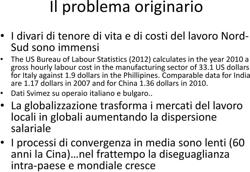 17 dollars in 2007 and for China 1.36 dollars in 2010. Dati Svimez su operaio italiano e bulgaro.