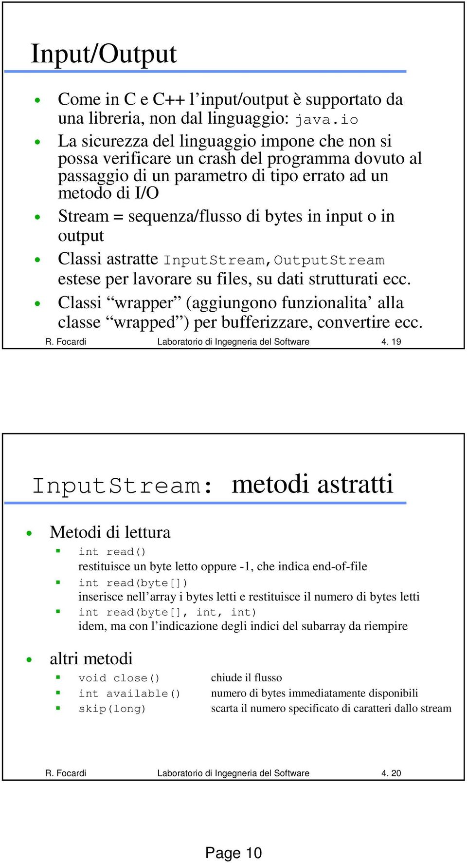 input o in output Classi astratte InputStream,OutputStream estese per lavorare su files, su dati strutturati ecc.