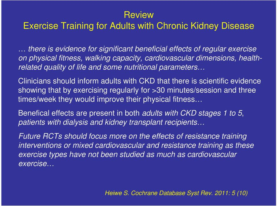minutes/session and three times/week they would improve their physical fitness Benefical effects are present in both adults with CKD stages 1 to 5, patients with dialysis and kidney transplant