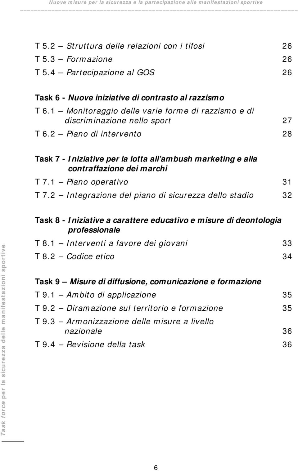 2 Piano di intervento 28 Task 7 - Iniziative per la lotta all ambush marketing e alla contraffazione dei marchi T 7.1 Piano operativo 31 T 7.