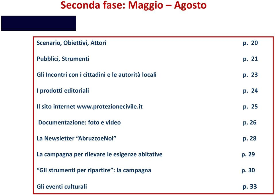 24 Il sito internet p. 25 Documentazione: foto e video p. 26 La Newsletter AbruzzoeNoi p.