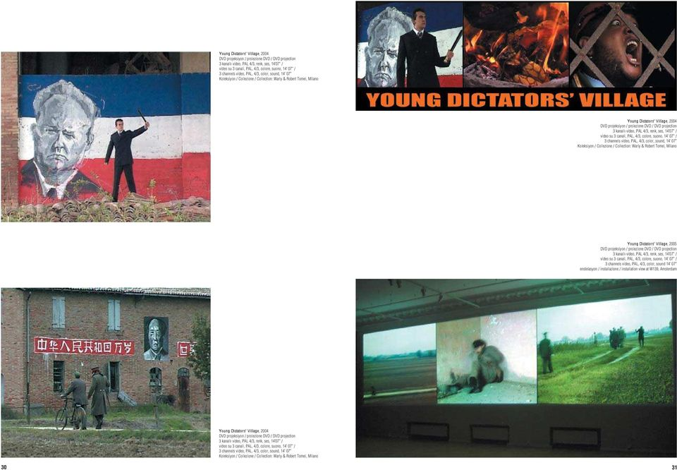 Dictators' Village, 2005 DVD projeksiyon / proiezione DVD / DVD projection 3 kanall video, PAL 4/3, renk, ses, 14 07 / video su 3 canali, PAL, 4/3, colore, suono, 14 07 / 3 channels video, PAL, 4/3,