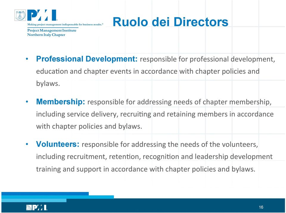 Membership: responsible for addressing needs of chapter membership, including service delivery, recruigng and retaining members in