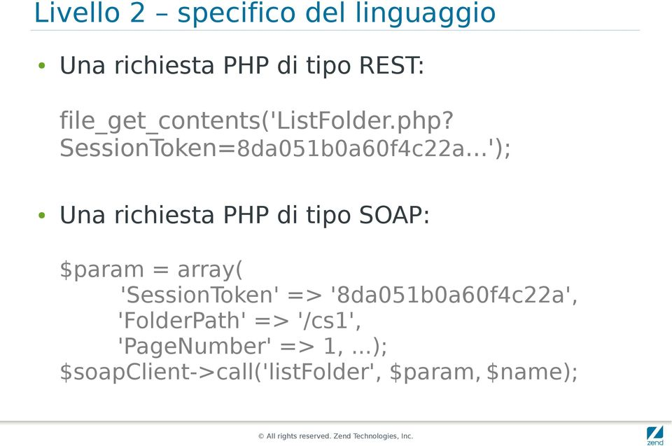 ..'); Una richiesta PHP di tipo SOAP: $param = array( 'SessionToken' =>