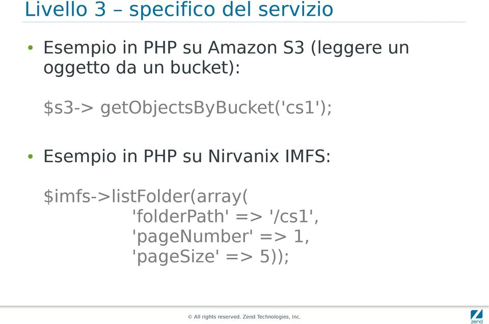 getobjectsbybucket('cs1'); Esempio in PHP su Nirvanix IMFS: