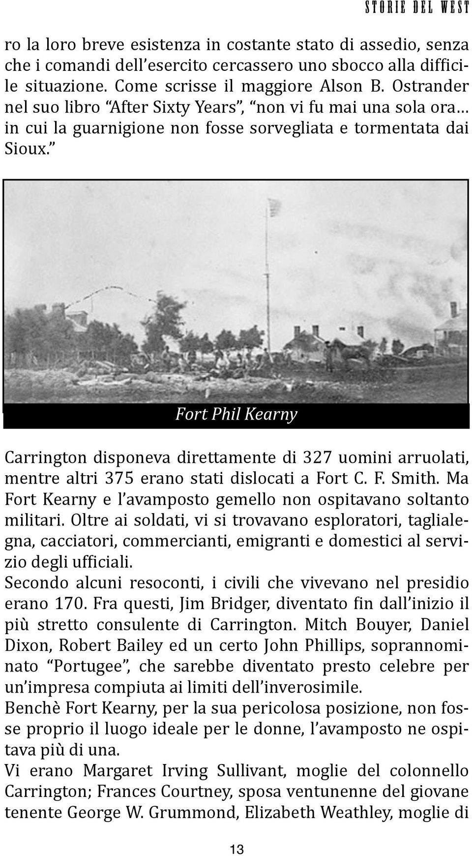 Fort Phil Kearny Carrington disponeva direttamente di 327 uomini arruolati, mentre altri 375 erano stati dislocati a Fort C. F. Smith.