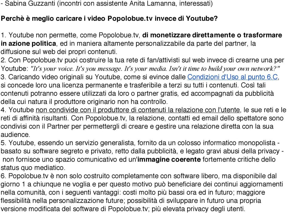"tv puoi costruire la tua rete di fan/attivisti sul web invece di crearne una per Youtube: ""It's your voice. It's you message. It's your media. Isn't it time to build your own network?"" 3."