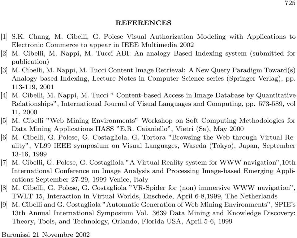 Tucci Content Image Retrieval: A New Query Paradigm Toward(s) Analogy based Indexing, Lecture Notes in Computer Science series (Springer Verlag), pp. 113-119, 2001 [4] M. Cibelli, M. Nappi, M.